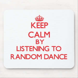 Keep calm by listening to RANDOM DANCE Mouse Pads