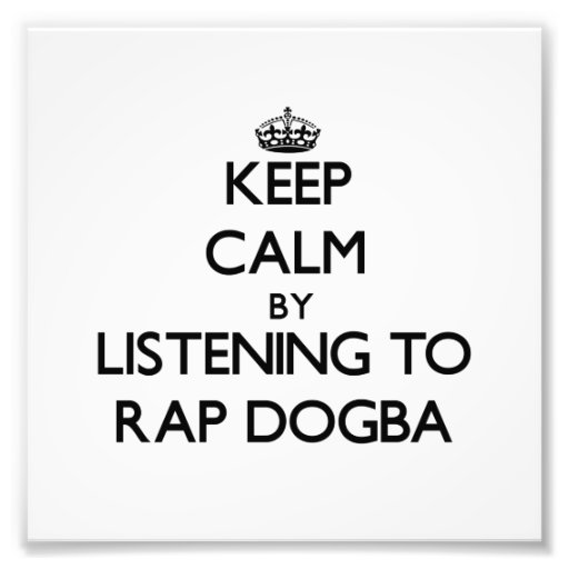 Keep calm by listening to RAP DOGBA Photo