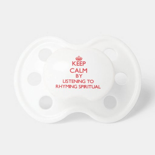 Keep calm by listening to RHYMING SPIRITUAL Pacifiers