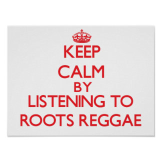 Keep calm by listening to ROOTS REGGAE Poster