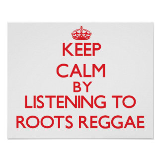 Keep calm by listening to ROOTS REGGAE Posters