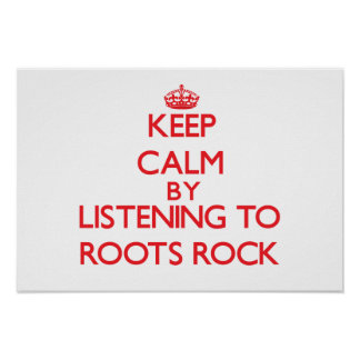 Keep calm by listening to ROOTS ROCK Poster