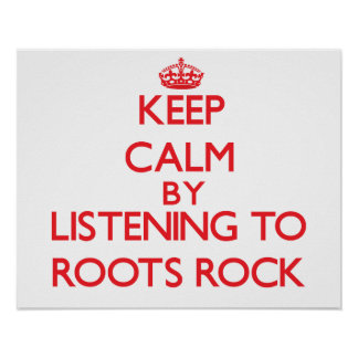 Keep calm by listening to ROOTS ROCK Posters