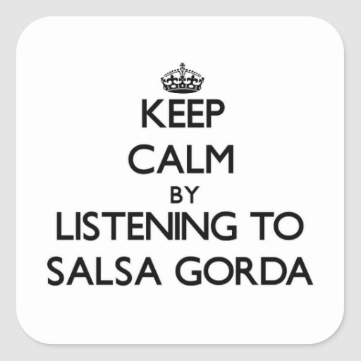 Keep calm by listening to SALSA GORDA Square Stickers