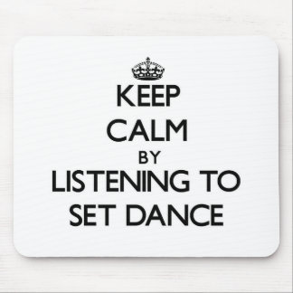 Keep calm by listening to SET DANCE Mousepads