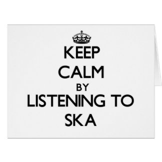 Keep calm by listening to SKA Cards