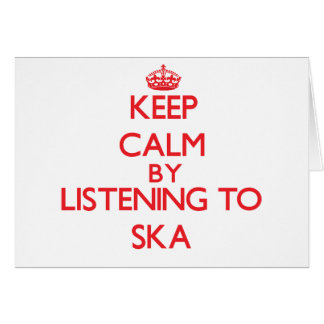 Keep calm by listening to SKA Card