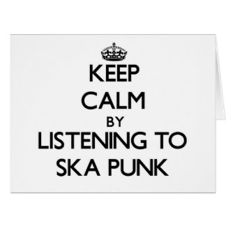 Keep calm by listening to SKA PUNK Cards