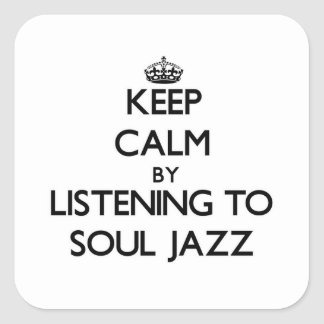 Keep calm by listening to SOUL JAZZ Square Stickers