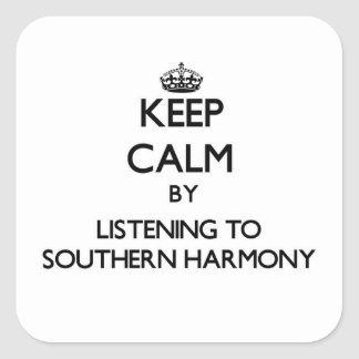Keep calm by listening to SOUTHERN HARMONY Square Sticker