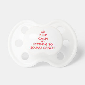 Keep calm by listening to SQUARE DANCES Baby Pacifiers