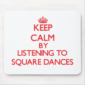 Keep calm by listening to SQUARE DANCES Mousepad