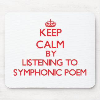 Keep calm by listening to SYMPHONIC POEM Mousepad