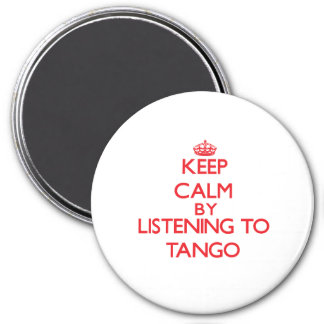 Keep calm by listening to TANGO Refrigerator Magnets