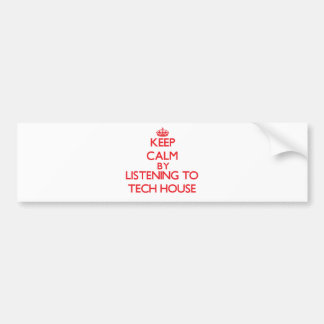 Keep calm by listening to TECH HOUSE Bumper Sticker