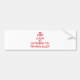 Keep calm by listening to TIN PAN ALLEY Bumper Stickers