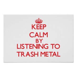 Keep calm by listening to TRASH METAL Posters