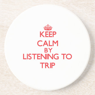 Keep calm by listening to TRIP Beverage Coaster