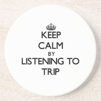Keep calm by listening to TRIP Coasters