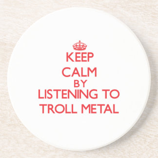 Keep calm by listening to TROLL METAL Coaster
