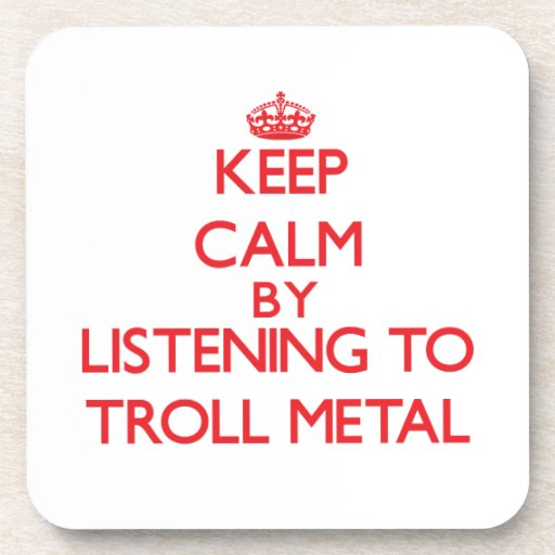 Keep calm by listening to TROLL METAL Beverage Coaster