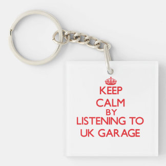 Keep calm by listening to UK GARAGE Acrylic Key Chains