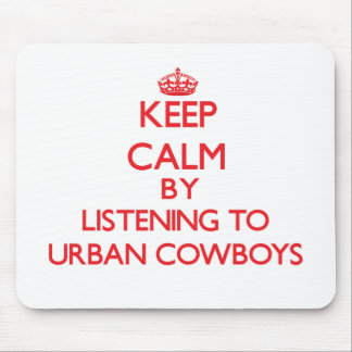 Keep calm by listening to URBAN COWBOYS Mousepads