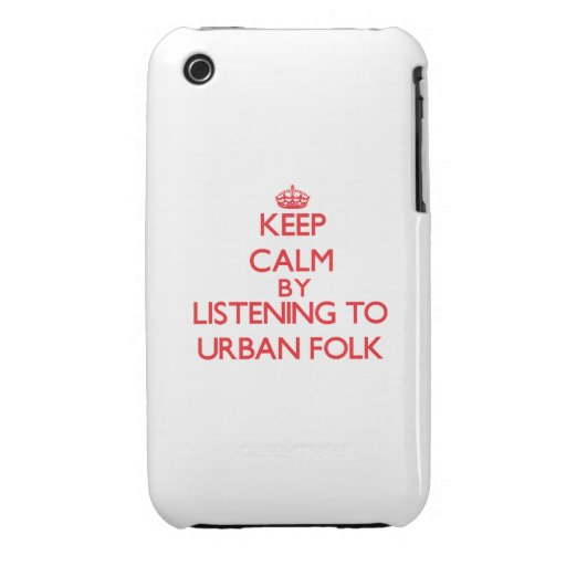 Keep calm by listening to URBAN FOLK Case-Mate iPhone 3 Cases