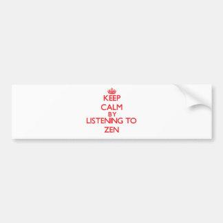Keep calm by listening to ZEN Bumper Stickers