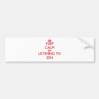 Keep calm by listening to ZEN Bumper Stickers