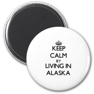 Keep Calm by Living in Alaska 6 Cm Round Magnet
