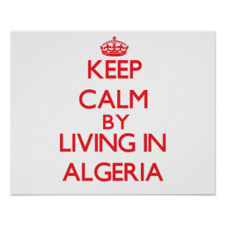 Keep Calm by living in Algeria Print