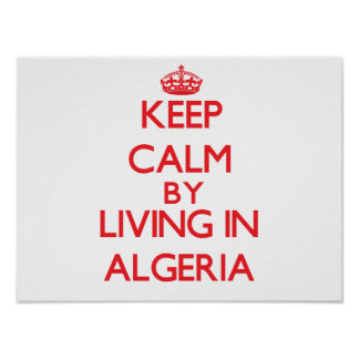 Keep Calm by living in Algeria Poster