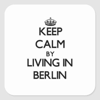 Keep Calm by Living in Berlin Square Sticker