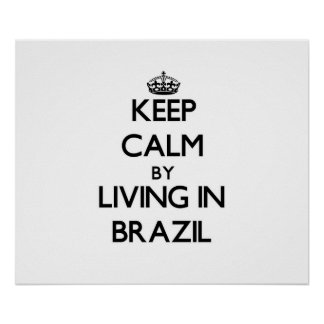 Keep Calm by Living in Brazil Poster