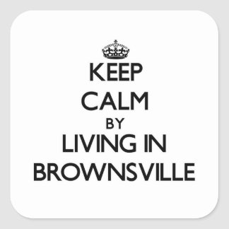 Keep Calm by Living in Brownsville Square Sticker