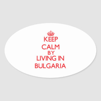 Keep Calm by living in Bulgaria Sticker