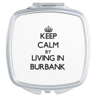 Keep Calm by Living in Burbank Mirror For Makeup