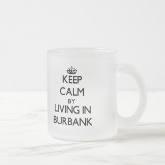 Keep Calm by Living in Burbank Frosted Glass Mug