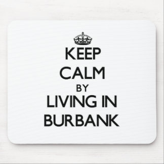 Keep Calm by Living in Burbank Mousepad