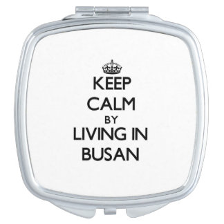 Keep Calm by Living in Busan Mirrors For Makeup