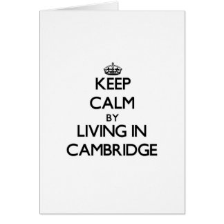 Keep Calm by Living in Cambridge Card
