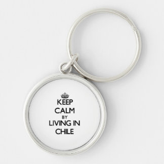 Keep Calm by Living in Chile Key Chain