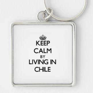 Keep Calm by Living in Chile Key Chains