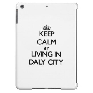 Keep Calm by Living in Daly City Case For iPad Air