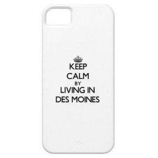 Keep Calm by Living in Des Moines iPhone 5 Cases