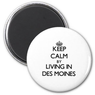 Keep Calm by Living in Des Moines 6 Cm Round Magnet