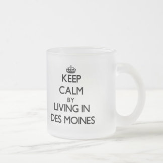 Keep Calm by Living in Des Moines Mugs