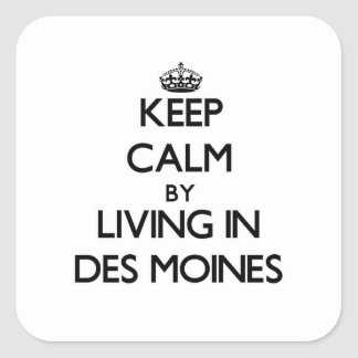 Keep Calm by Living in Des Moines Square Stickers