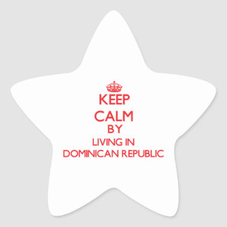 Keep Calm by living in Dominican Republic Star Sticker